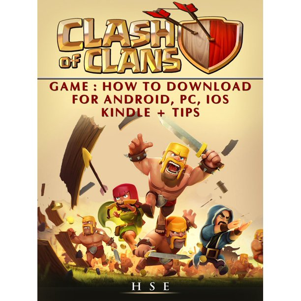 Clash Of Clans Game How To Download For Android Pc Ios Kindle Tips Ebook Walmart Com Walmart Com