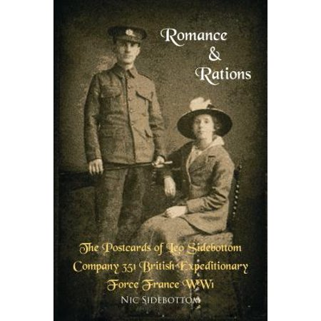 Romance and Rations. the Postcards of Leo Sidebottom Company 351 British Expeditionary Force France Ww1 -