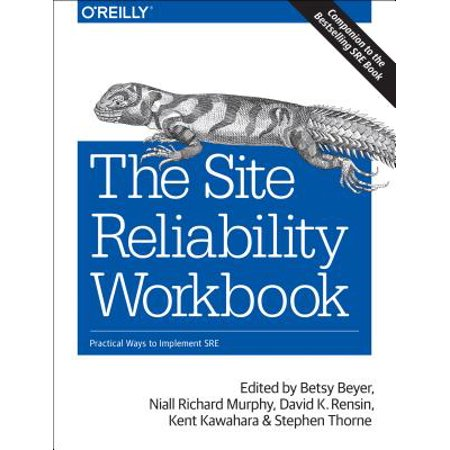 The Site Reliability Workbook : Practical Ways to Implement