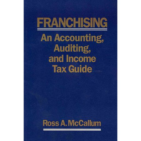 Franchising: An Accounting, Auditing and Income Tax Guide: a Practical Guide for Franchisors, Franchisees, and Their Accounting and Legal Advisors 2011