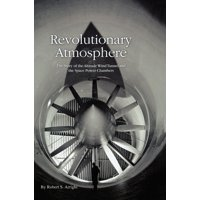 Revolutionary Atmosphere : The Story of the Altitude Wind Tunnel and the Space Power Chambers