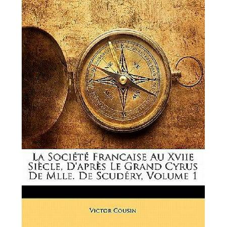 La Societe Francaise Au Xviie Siecle  Dapres Le Grand Cyrus De Mlle  De Scudery  Volume 1  French Edition