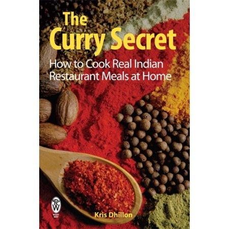 The Curry Secret  How To Cook Real Indian Restaurant Meals At Home  Paperback