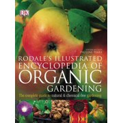 Rodale's Illustrated Encyclopedia of Organic Gardening : The Complete Guide to Natural and Chemical-Free Gardening