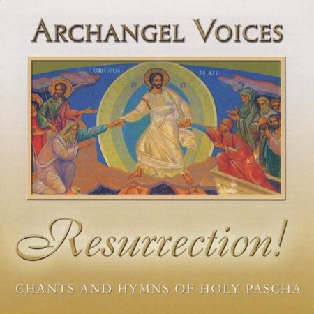 Resurrection! Orthodox Chants & Hymns of Holy Pascha ()