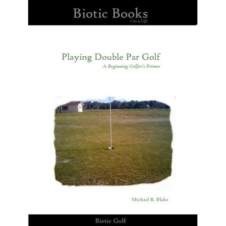 Playing Double Par Golf: A Beginning Golfer's Primer - - Par Golf Supply