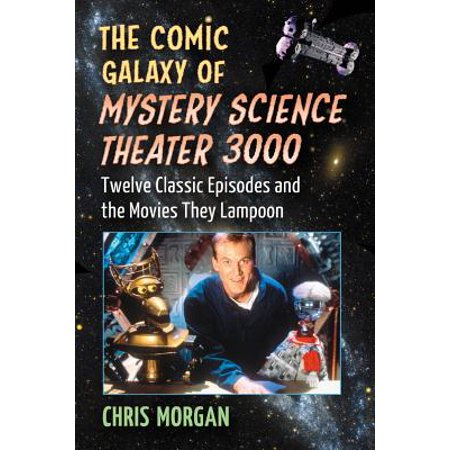 The Comic Galaxy of Mystery Science Theater 3000 : Twelve Classic Episodes and the Movies They (Best Mystery Science Theater Episodes)