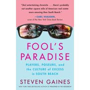 Fool's Paradise : Players, Poseurs, and the Culture of Excess in South Beach