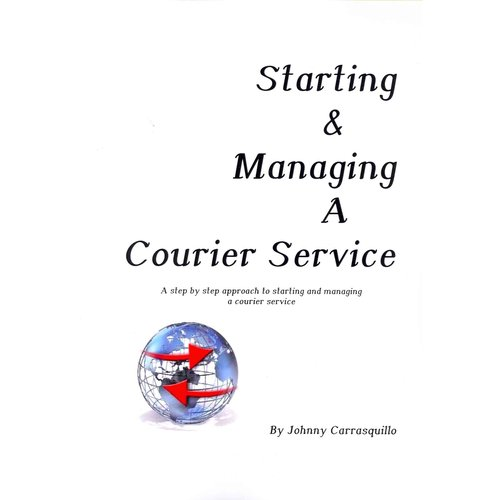 Starting & Managing a Courier Service: A Step by Step Approach to Starting and Managing a Courier Service
