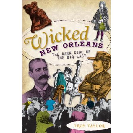 Wicked New Orleans : The Dark Side of the Big (The Big Easy New Orleans Home Cookin)