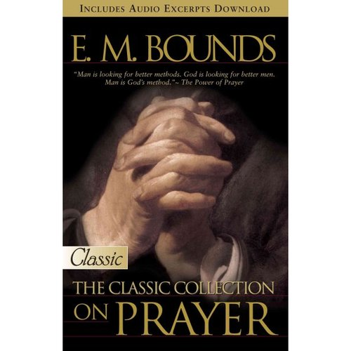 E M Bounds: The Classic Collection on Prayer