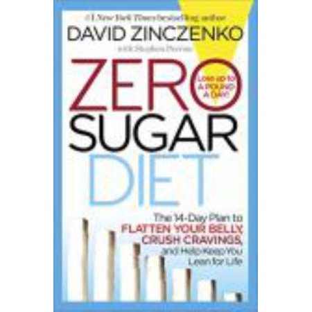 Zero Sugar Diet  The 14 Day Plan To Flatten Your Belly  Crush Cravings  And Help Keep You Lean For Life