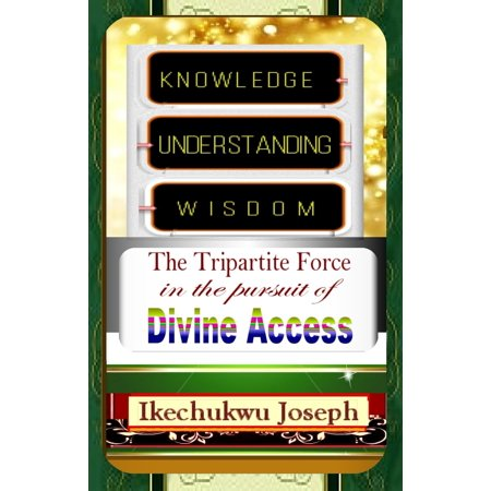 Knowledge, Understanding, Wisdom: the tripartite force in the pursuit of Divine Access -