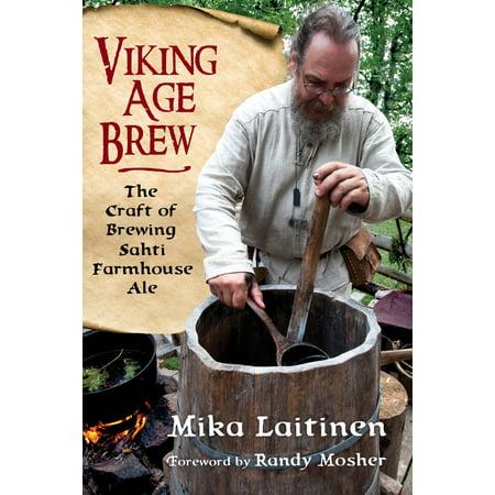 Viking Age Brew : The Craft of Brewing Sahti Farmhouse Ale