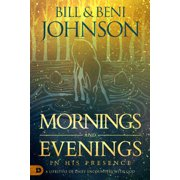 Mornings and Evenings in His Presence : A Lifestyle of Daily Encounters with God (Hardcover)