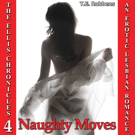 Naughty Moves: An Erotic Lesbian Romance (The Ellis Chronicles - book 4) -