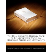 The Unauthorized History Book of Religion with Focus on Religious Beliefs and Movements