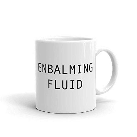59fbfa639c5 Enbalming Fluid Funny Dark Novelty Humor 11oz White Ceramic Glass Coffee  Tea Mug Cup - Walmart.com