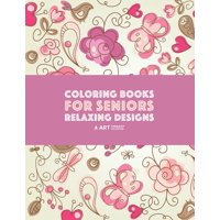 Coloring Books for Seniors: Relaxing Designs: Zendoodle Birds, Butterflies, Flowers, Hearts & Mandalas; Stress Relieving Patterns; Art Therapy & Meditation Practice For Relaxation (Paperback)