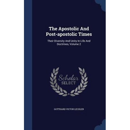 The Apostolic and Post-Apostolic Times: Their Diversity and Unity in Life and Doctrines, Volume 2
