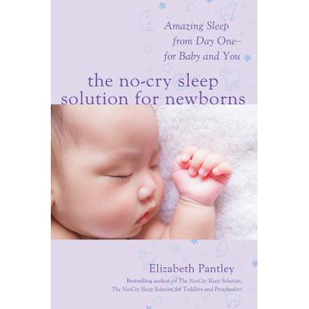 The No-Cry Sleep Solution for Newborns: Amazing Sleep from Day One - For Baby and