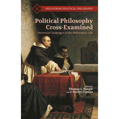 Political Philosophy Cross-Examined: Perennial Challenges to the Philosophic Life