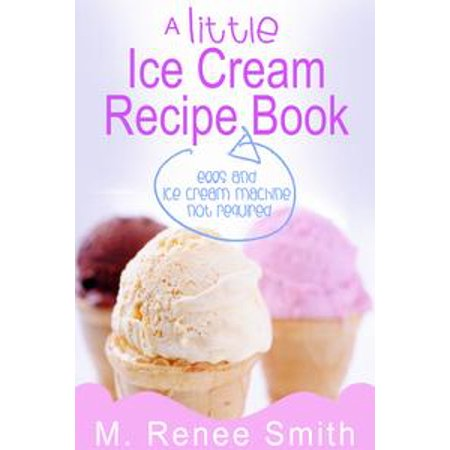 A Little Ice Cream Recipe Book: Eggs and Ice Cream Machine Not Required - - Halloween Cream Eggs Uk