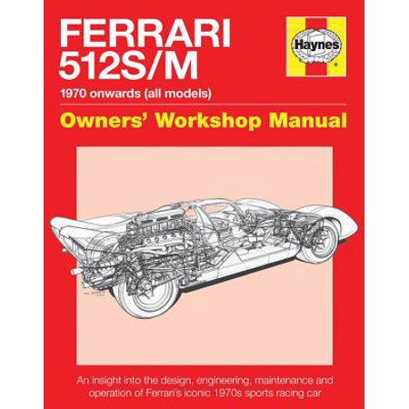 Ferrari 512 S/M 1970 Onwards (All Marks) : An Insight Into the Design, Engineering, Maintenance and Operation of Ferrari's Iconic 1970s Sports Racing Car (Ferrari Design)