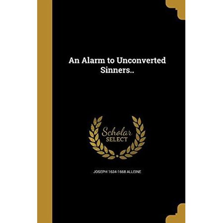An Alarm to Unconverted Sinners..