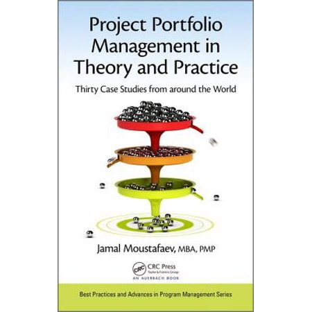Project Portfolio Management in Theory and Practice : Thirty Case Studies from Around the (Hipo Program Best Practices)
