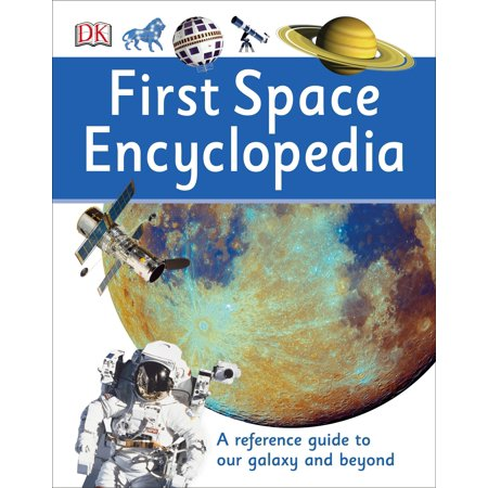 First Space Encyclopedia : A Reference Guide to Our Galaxy and