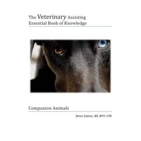 The Veterinary Assiting Essential Book Of Knowledge  Companion Animals