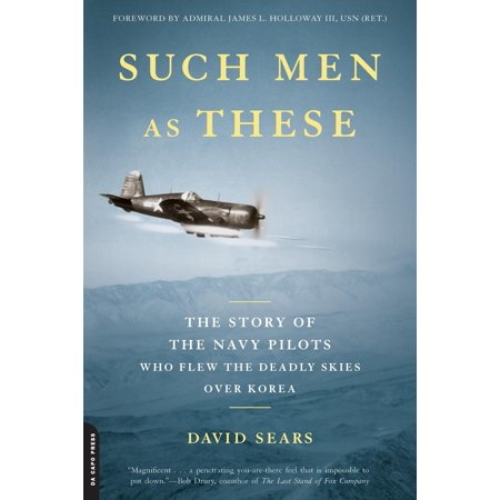 Such Men as These : The Story of the Navy Pilots Who Flew the Deadly Skies over (Korean War Navy)