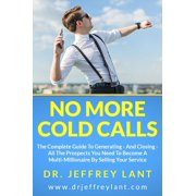 No More Cold Calls: The Complete Guide To Generating — And Closing — All The Prospects You Need To Become A Multi-Millionaire By Selling Your Service - eBook
