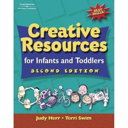 Creative Resources for Infants and Toddlers: By Judy Herr, Terri Swim
