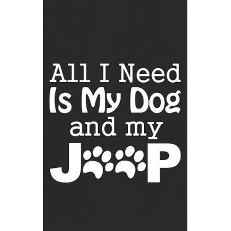 All I Need is My Dog and My Jeep: Pet Gift Notebook Outdoor Life 4x4 Driving Gift - Overlanding, Rock crawling & Mud Slinging! Notebook & Doodle Diary