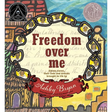 Freedom Over Me : Eleven Slaves, Their Lives and Dreams Brought to Life by Ashley