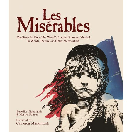 Les Miserables : The Story of the World's Longest Running Musical in Words, Pictures and Rare Memorabilia