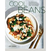 Cool Beans : The Ultimate Guide to Cooking with the World's Most Versatile Plant-Based Protein, with 125 Recipes [A Cookbook]