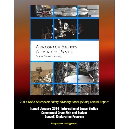 2013 NASA Aerospace Safety Advisory Panel (ASAP) Annual Report, Issued January 2014 - International Space Station, Commercial Crew Risk and Budget, SpaceX, Exploration Program -