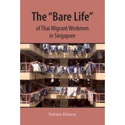 "The ""Bare Life"" of Thai Migrant Workmen in Singapore - eBook"