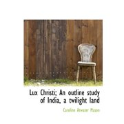 Lux Christi; An Outline Study of India, a Twilight Land