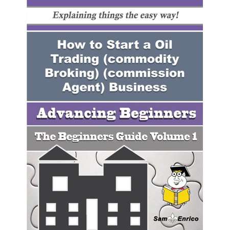 How to Start a Oil Trading (commodity Broking) (commission Agent) Business (Beginners Guide) -