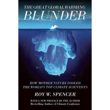 The Great Global Warming Blunder : How Mother Nature Fooled the World's Top Climate