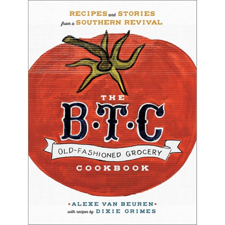 - The B.T.C. Old-Fashioned Grocery Cookbook : Recipes and Stories from a Southern Revival