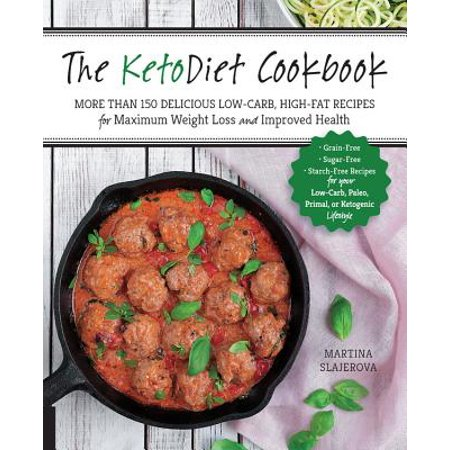 The Ketodiet Cookbook : More Than 150 Delicious Low-Carb, High-Fat Recipes for Maximum Weight Loss and Improved Health -- Grain-Free, Sugar-Free, Starch-Free Recipes for Your Low-Carb, Paleo, Primal, or Ketogenic