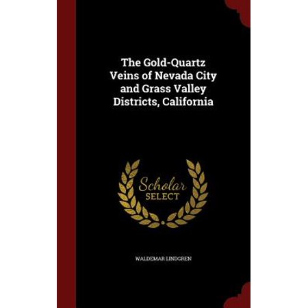The Gold-Quartz Veins of Nevada City and Grass Valley Districts,