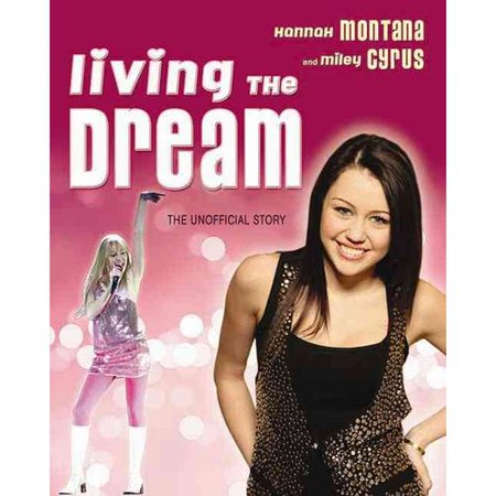 Living The Dream  Hannah Montana And Miley Cyrus  The Unofficial Story