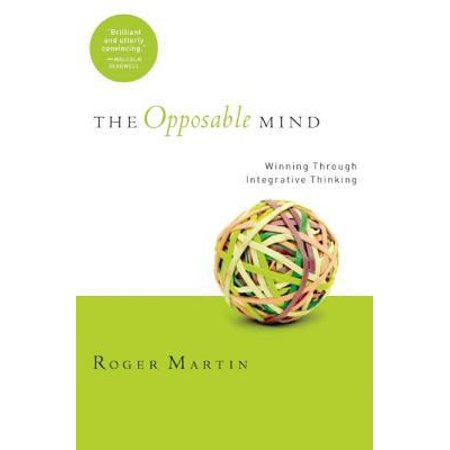 The Opposable Mind  How Successful Leaders Win Through Integrative Thinking