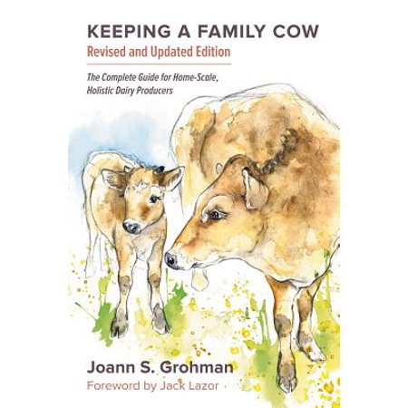 - Keeping a Family Cow : The Complete Guide for Home-Scale, Holistic Dairy Producers, 3rd Edition